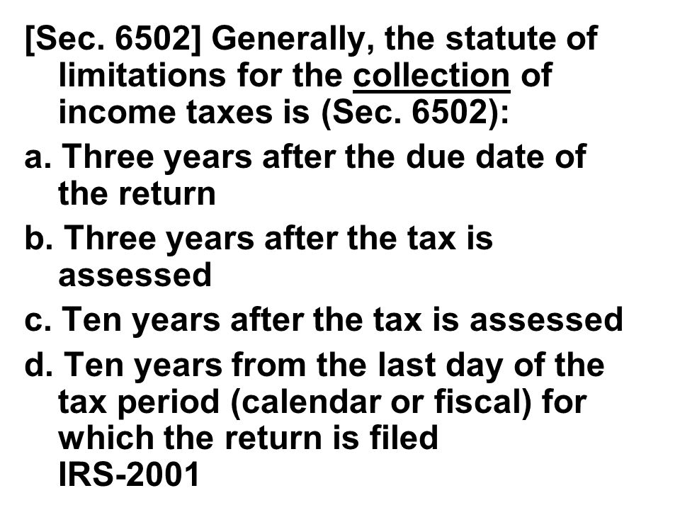 [Sec. 6502] Generally, the statute of limitations for the collection of income taxes is (Sec. 6502):